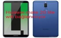 Huawei mate 20 lite wifi bağlanmıyor