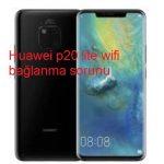 Huawei p20 lite wifi bağlanma sorunu